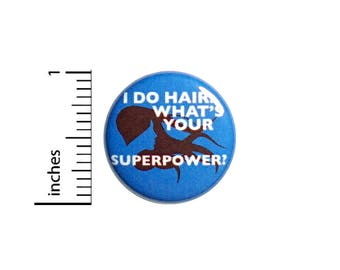 Hair Stylist Button Hairdresser I Do Hair What's Your Superpower? Pin 1 Inch #55-12