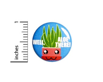 Aloe Pun Button, Backpack Pin, Pin-Back or Fridge Magnet, Kawaii Style, Silly Puns, Pin for Backpacks or Jackets, Funny Lapel, 1 Inch 89-23