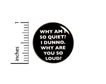 Funny Introvert Button Why Am I Quiet Why Are You So Loud? Jacket Pin 1 Inch #59-20