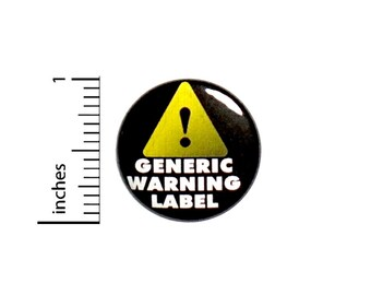 Funny Button Generic Warning Label // Backpack or Jacket Pinback // Geeky Nerdy Humor Pin // 1 Inch 12-16