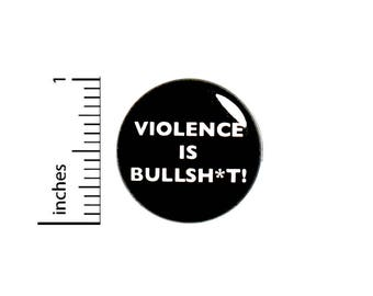 Cool Button Pin Violence Is Bullsh*t Black Badge Jacket Backpack Pin 1 Inch #49-31