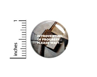 Introverting In Progress Please Wait Button // for Backpack or Jacket Pinback // Funny Introvert Pin // 1 Inch 8-22
