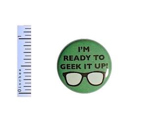 Geek Button I'm Ready To Geek It Up Geeky Nerdy Nerd Geekery Pin Pinback 1 Inch #25-23