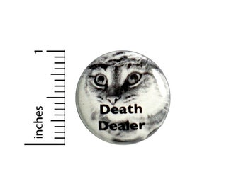 Cat Button // Funny Button Death Dealer Pin // Pinback Geekery // Nerdy Geeky Funny // Pinback 1 Inch 3-13