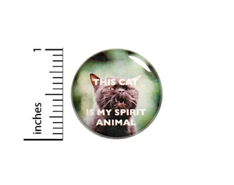 This Cat Is My Spirit Animal Funny Button // Backpack or Jacket Pinback // Geekery Grumpy Random // Pin 1 Inch 13-3