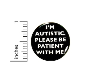 Autism Button I'm Autistic Please Be Patient With Me Acceptance Pin 1 Inch Pinback #28-14