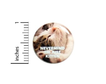 Nevermind I'm Just Kitten Funny Cat Button // Backpack or Jacket Pinback // Cat Lover Gift Pin // 1 Inch 14-18