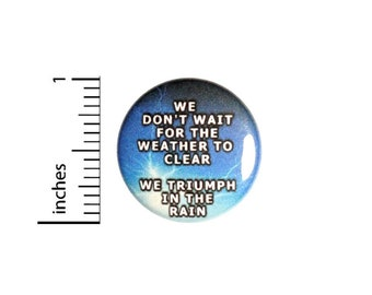 Triumph In The Rain Button // Backpack or Jacket Pinback // Positive Encouraging Autism Asperger's Pin // 1 Inch 10-19