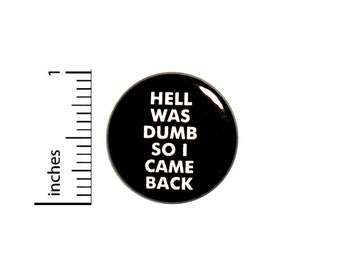 Hell Was Dumb So I Came Back Button // for Backpack or Jacket // Random Geeky Nerdy Humor Pin // 1 Inch 11-32
