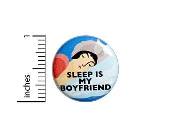 Sleep Is My Boyfriend Funny Button Badge Backpack Jacket Pin Random Funny 1 Inch #50-28