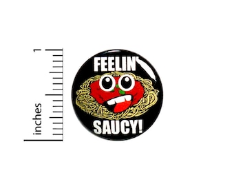 Funny Pun Button Feelin' Saucy Spaghetti Random Humor Food Puns Geeky Nerdy Awesome Silly Ridiculous Pinback 1 Inch #66-32
