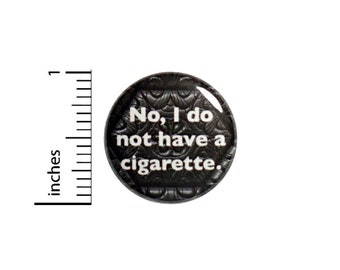 Funny Sarcastic Button No I Do Not Have a Cigarette Pin for Backpacks Jackets Pinback 1 Inch 1-13