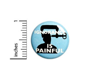 Funny Button Badge Ignorance Is Painful Jacket Backpack Pin Pinback 1 Inch #49-22