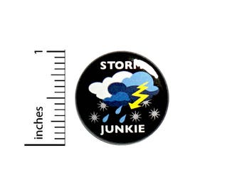 Storm Button Pin Badge Storm Chaser Rain Snow Junkie Cool Rad Backpack Jacket 1 Inch #49-2