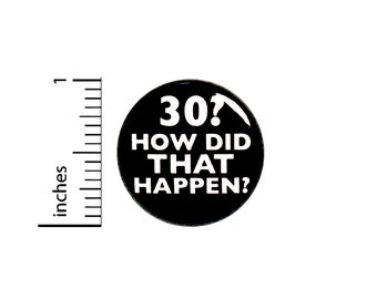 Funny 30th Birthday Button Pin 30? How Did That Happen? Surprise Party Favor 1 Inch #63-10