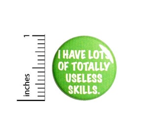 I Have Lots of Useless Skills, Funny Button or Fridge Magnet, Cool, Sarcastic, Self-Deprecating, Pin for Backpacks, Inch 90-30