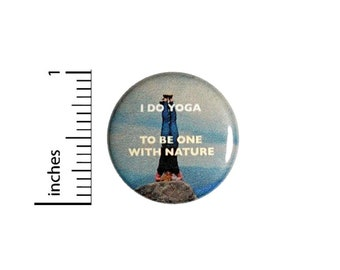 Button I Do Yoga To Be One With Nature Pinback // Backpack or Yoga Bag Pin // 1 Inch 9-32