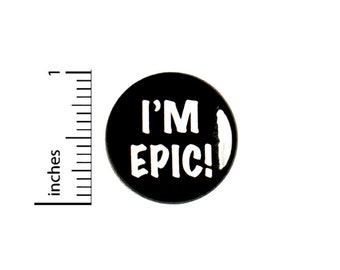 I'm Epic //  Button Funny // Pin for Backpacks Jackets // Pinback Nerd Geek // Geeky 1 Inch 2-20