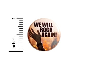 "We Will Rock Again, Pin Button or Fridge Magnet, Backpack Pin, Jacket Lapel Pin, Rock Concerts, Shows, Pin or Magnet, 1""  #94-15"