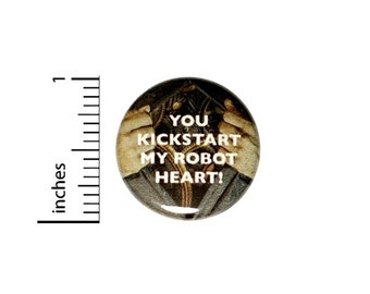 You Kickstart My Robot Heart Button // Backpack or Jacket Pinback // Funny Random Couple Love Gift Pin // 1 Inch 11-3