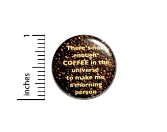 Mornings Coffee Button Pin For Backpacks Jackets Funny Never Enough Coffee Humor Gift 1 Inch 1-18