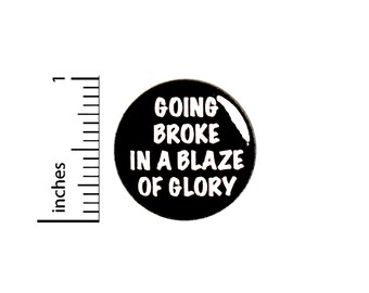 Funny I'm Broke Button Pin Sarcastic Going Broke In a Blaze of Glory Badge for Backpacks Jackets No Adulting Pinback Lapel Pin 1 Inch 88-12