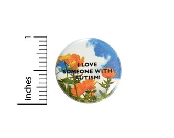 I Love Somebody With Autism Button // Backpack or Jacket Pinback // Awareness Special Needs Pin // 1 Inch 10-31