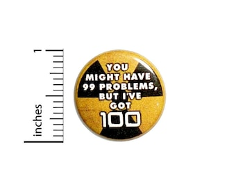 You Might Have 99 Problems But I've Got 100 Fan Button // Backpack or Jacket Pinback // Funny Pin // 1 Inch 12-18