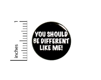 Funny Button Backpack Pin Be Different Like Me Badge Ironic Sarcastic Lapel Pin Pinback 1 Inch #84-24