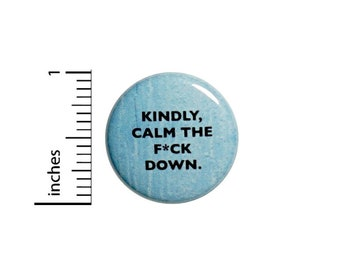 Sarcastic Kindly Calm Down Button // Funny Random Pinback // Geekery Nerdy Geeky Pin 1 Inch 6-21