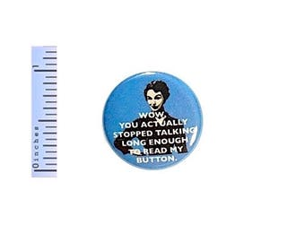 Funny Button Wow You Actually Stopped Talking To Read My Button Sarcastic Pin 1 Inch #21-4