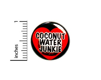 Coconut Water Button Coconut Water Junkie I Love Coconut Water Cute Pin For Backpacks Jackets 1 Inch 1-15