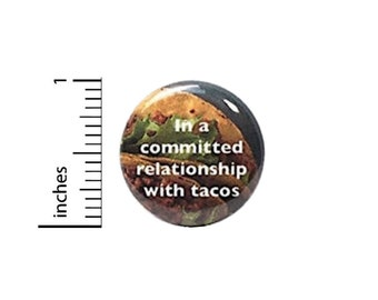 Funny Taco Button In A Committed Relationship With Tacos I Love Tacos Pin Pinback 1 Inch