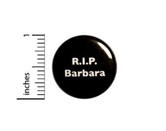 R.I.P. Barbara // Fan Button // Backpack Jacket Pin // Geeky Pinback // 1 Inch 3-25