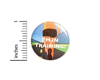 I'm In Training Pin, Work Training Pin, Trainee, Marathon Training, Work Lapel Pin, Pin for Backpacks, Button or Fridge Magnet 1 Inch 17-2