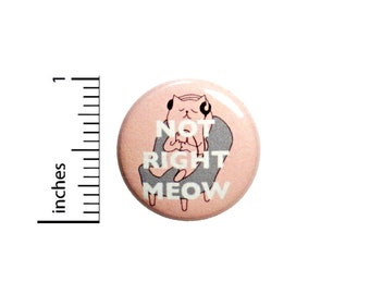 Funny Cat Button Not Right Meow Music Pin Pink Random Humor Geekery Introvert Pin 1 Inch