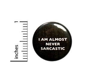 I Am Almost Never Sarcastic Button // Pinback Geekery // Backpack or Jacket Pin // Pin 1 Inch 4-4