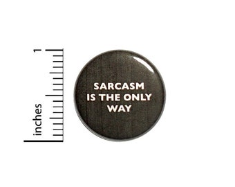 Sarcasm Is The Only Way Button // Backpack or Jacket Pinback // Nerdy Geeky Pin 1 Inch 6-11