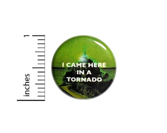1 Inch Button Pinback I Came Here In A Tornado Wizard Of Oz Pin Awesome Geekery