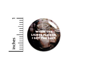 When The Lights Flicker Button // Geeky Nerdy Fan Pin // Backpack Or Jacket Pinback // Pin 1 Inch 5-22