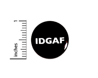 Funny Button IDGAF Edgy Backpack Pin Sarcastic Badge Jacket Pinback 1 Inch 34-21