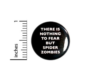 There Is Nothing To Fear But Spider Zombies Button // Funny Pinback // Backpack or Jacket Gift // Pin 1 Inch 5-21