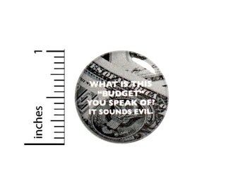 What Is This Budget You Speak Of It Sounds Evil Button // Backpack or Jacket Pinback // Random Finance Humor // Pin 1 Inch 11-18