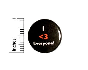 Button I Love Everyone Pinback // Positive Encouraging Random // Backpack or Jacket Pin // 1 Inch 9-20