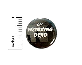 The Working Dead Button // Backpack or Jacket Pinback // Funny Fan Work Pin // 1 Inch 14-32