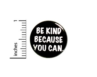 Positive Button Be Kind Because You Can Backpack Pin Badge Brooch Lapel Pin Kindness Pinback Cute Gift 1 Inch #84-7