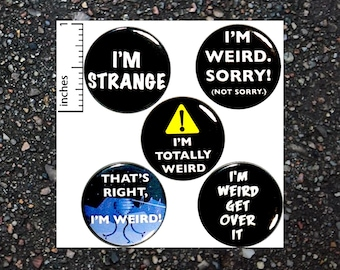 Funny I'm Weird Buttons 5 Pack of Badges Pinbacks I'm Weird Sorry Not Sorry Sarcastic Backpack Lapel Pins or Fridge Magnets 1 Inch P23-1
