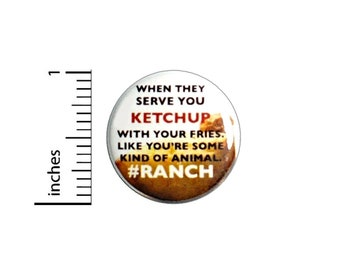When They Serve You Ketchup With Your Fries Button // I Love Ranch Pinback // Foodie Fun Pin 1 Inch 6-28