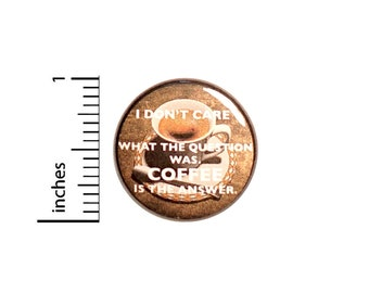Funny Coffee Pin for Backpack, Button or Fridge Magnet, Coffee Lapel Pin, Jacket Pin, Caffeine Addict, Humor, 1 Inch 16-23