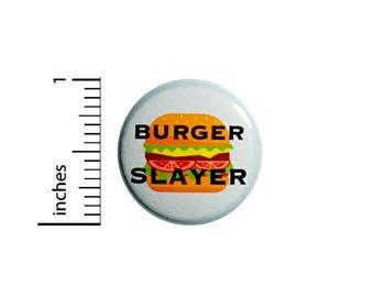 Funny Button Burger Slayer Hamburger Cheeseburger Jacket Backpack Pin 1 Inch #47-10
